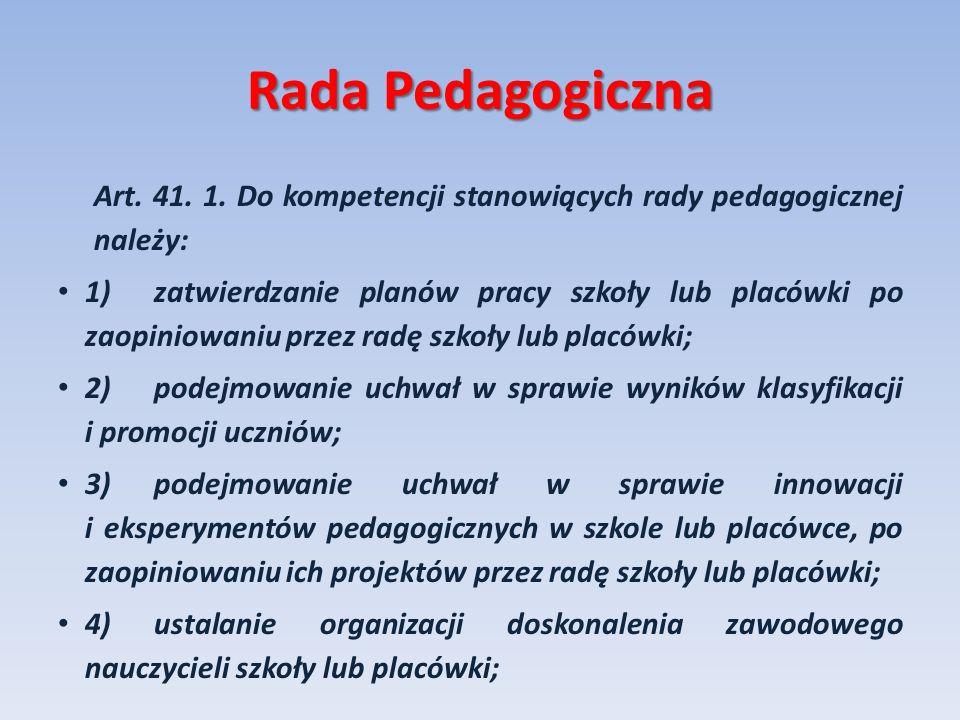 Rada Pedagogiczna Art. 41. 1. Do kompetencji stanowiących rady pedagogicznej należy: