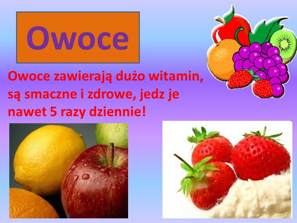 Owoce Owoce zawierają dużo witamin, są smaczne i zdrowe, jedz je nawet 5 razy dziennie!