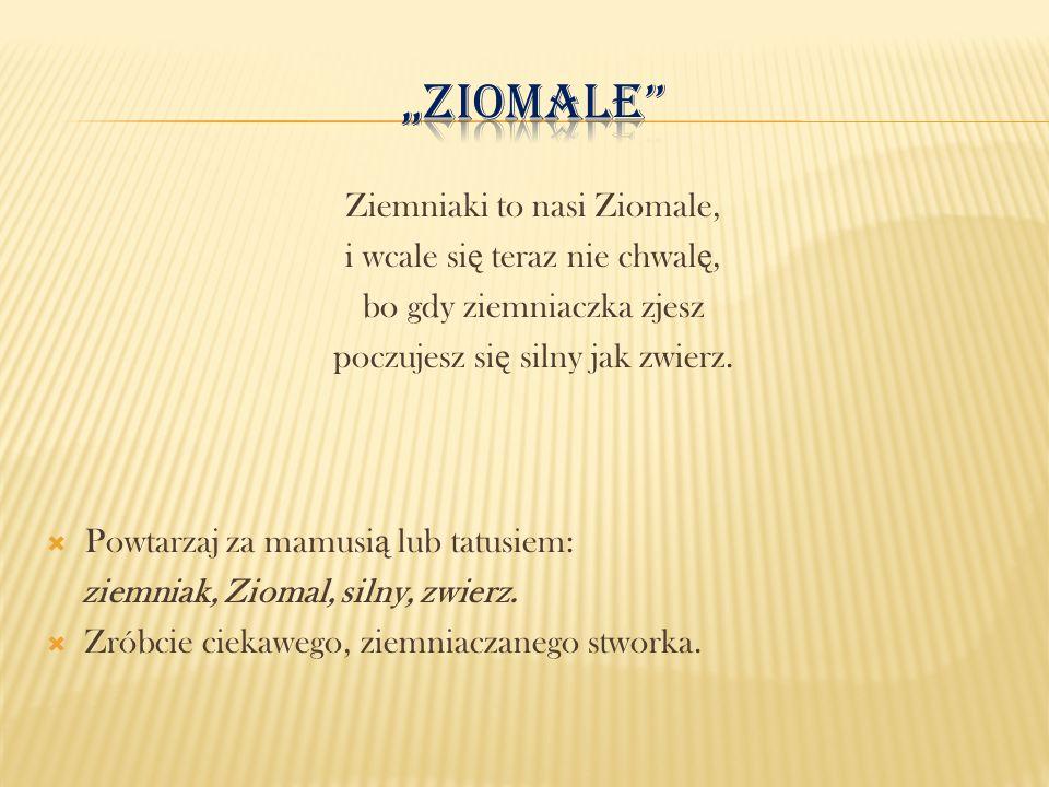 """""""Ziomale Ziemniaki to nasi Ziomale, i wcale się teraz nie chwalę,"""