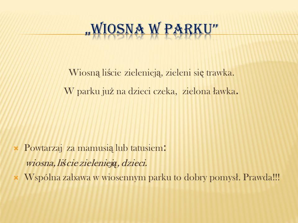 """""""Wiosna w parku Wiosną liście zielenieją, zieleni się trawka."""