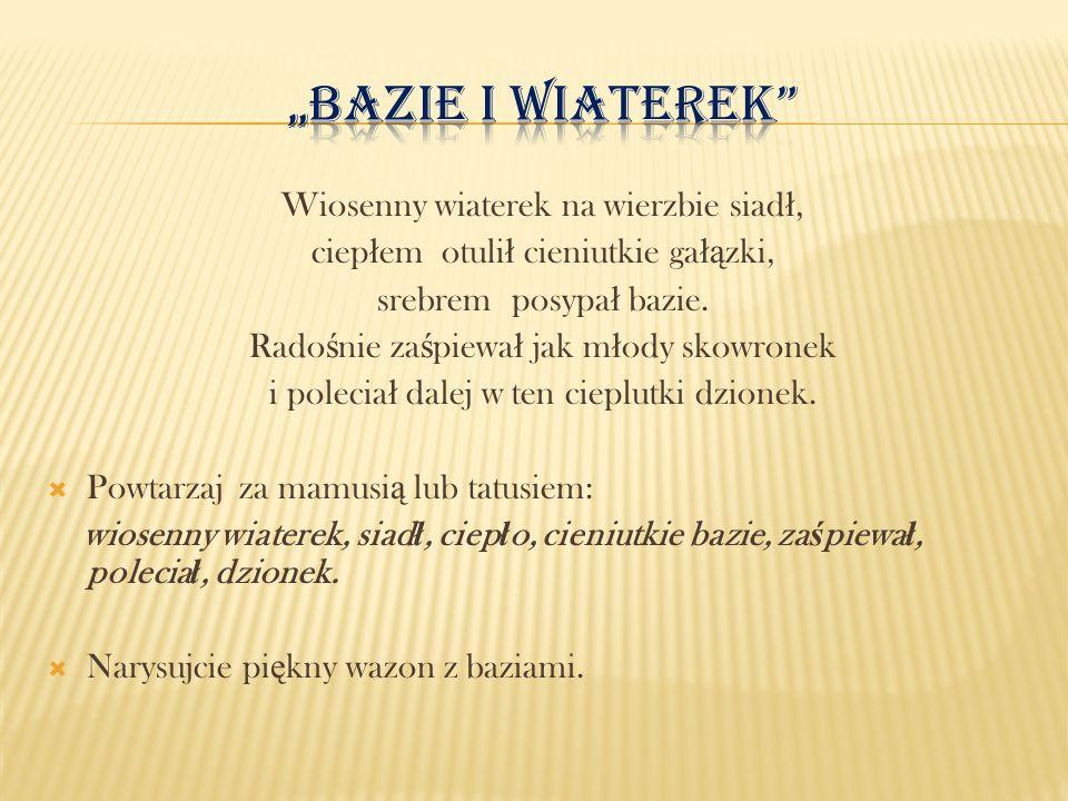 """""""Bazie i wiaterek Wiosenny wiaterek na wierzbie siadł,"""