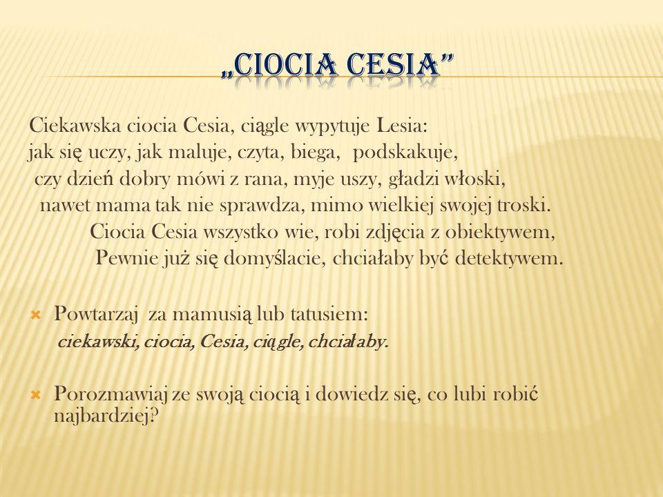 """""""Ciocia Cesia Ciekawska ciocia Cesia, ciągle wypytuje Lesia:"""