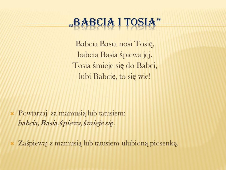 """""""Babcia i Tosia Babcia Basia nosi Tosię, babcia Basia śpiewa jej."""