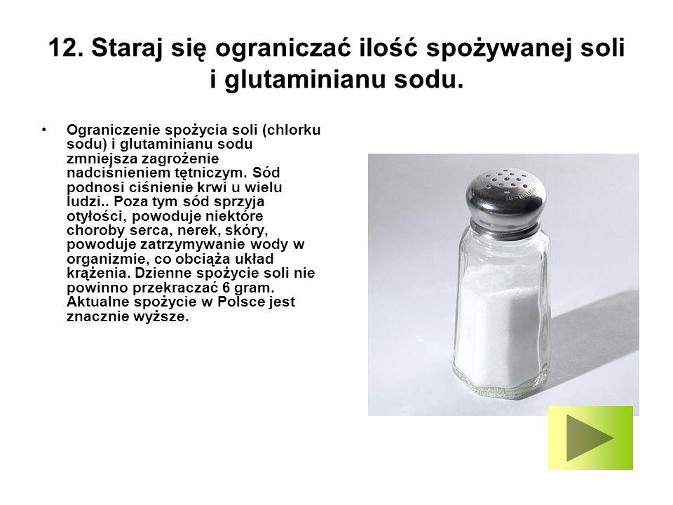 12. Staraj się ograniczać ilość spożywanej soli i glutaminianu sodu.