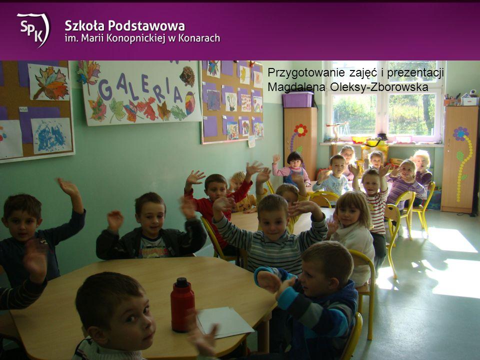 Przygotowanie zajęć i prezentacji Magdalena Oleksy-Zborowska