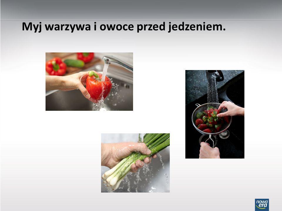 Myj warzywa i owoce przed jedzeniem.