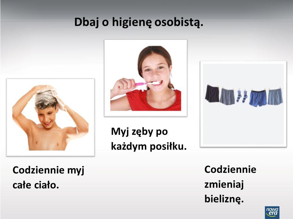 Dbaj o higienę osobistą.