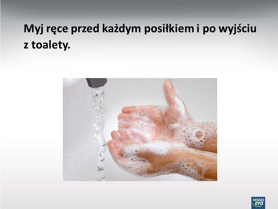 Myj ręce przed każdym posiłkiem i po wyjściu z toalety.