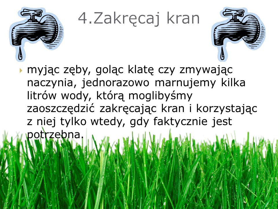4.Zakręcaj kran