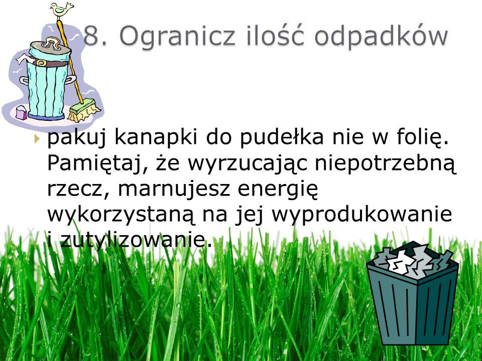 8. Ogranicz ilość odpadków