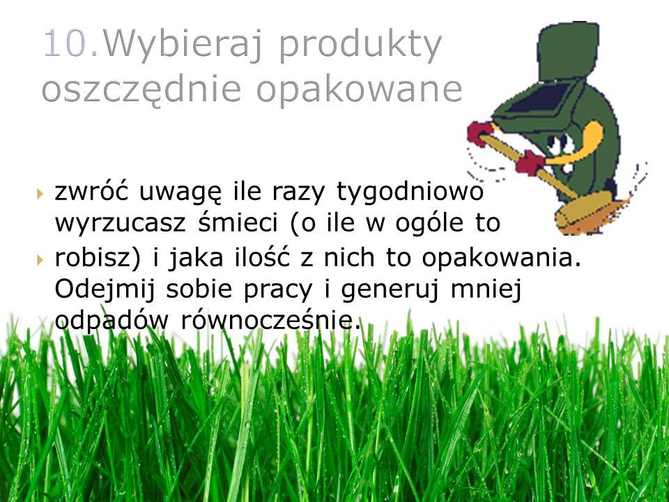 10.Wybieraj produkty oszczędnie opakowane