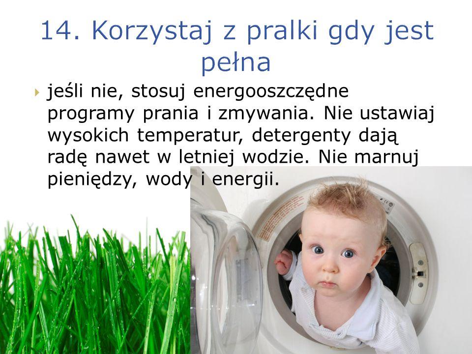 14. Korzystaj z pralki gdy jest pełna