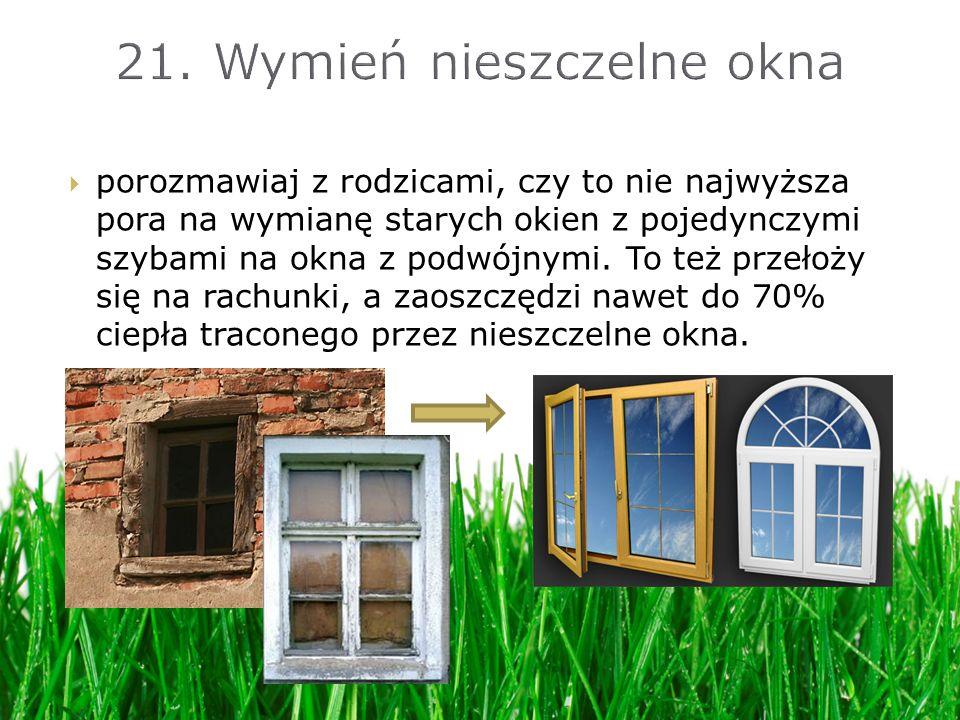 21. Wymień nieszczelne okna
