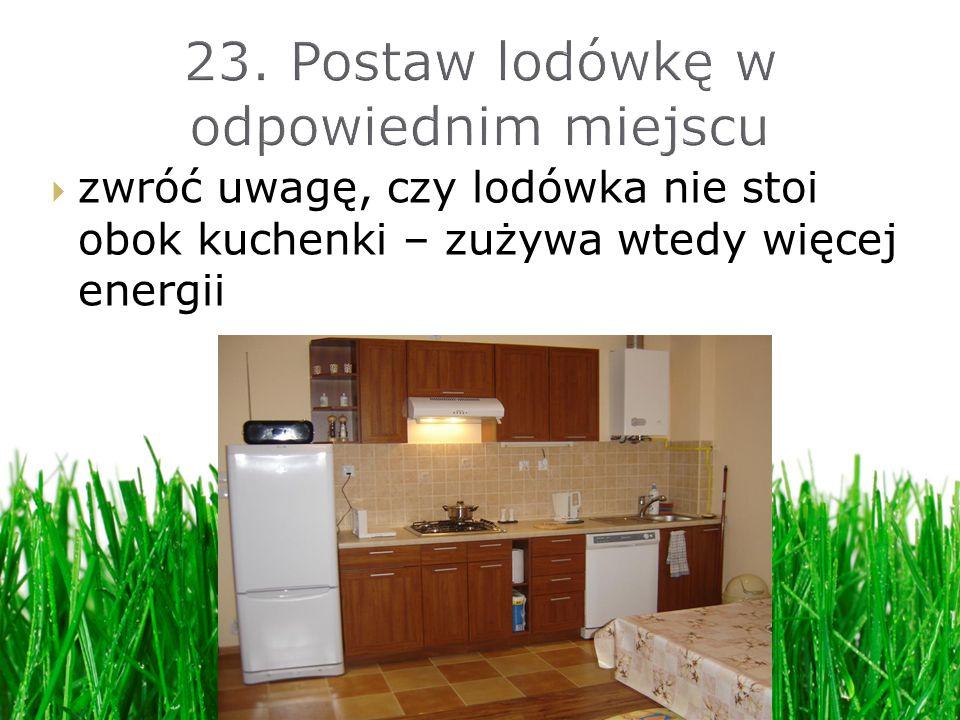 23. Postaw lodówkę w odpowiednim miejscu