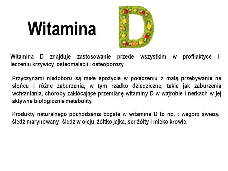 Witamina Witamina D znajduje zastosowanie przede wszystkim w profilaktyce i leczeniu krzywicy, osteomalacji i osteoporozy.