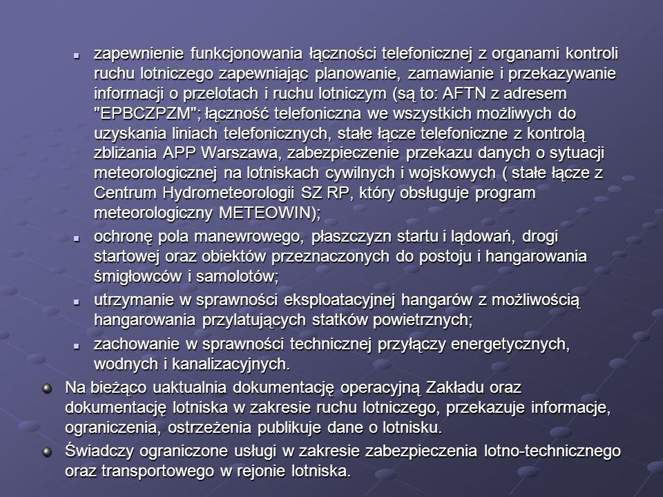 zapewnienie funkcjonowania łączności telefonicznej z organami kontroli ruchu lotniczego zapewniając planowanie, zamawianie i przekazywanie informacji o przelotach i ruchu lotniczym (są to: AFTN z adresem EPBCZPZM ; łączność telefoniczna we wszystkich możliwych do uzyskania liniach telefonicznych, stałe łącze telefoniczne z kontrolą zbliżania APP Warszawa, zabezpieczenie przekazu danych o sytuacji meteorologicznej na lotniskach cywilnych i wojskowych ( stałe łącze z Centrum Hydrometeorologii SZ RP, który obsługuje program meteorologiczny METEOWIN);