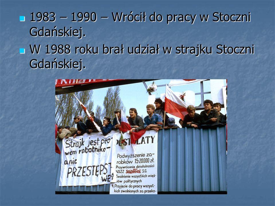 1983 – 1990 – Wrócił do pracy w Stoczni Gdańskiej.