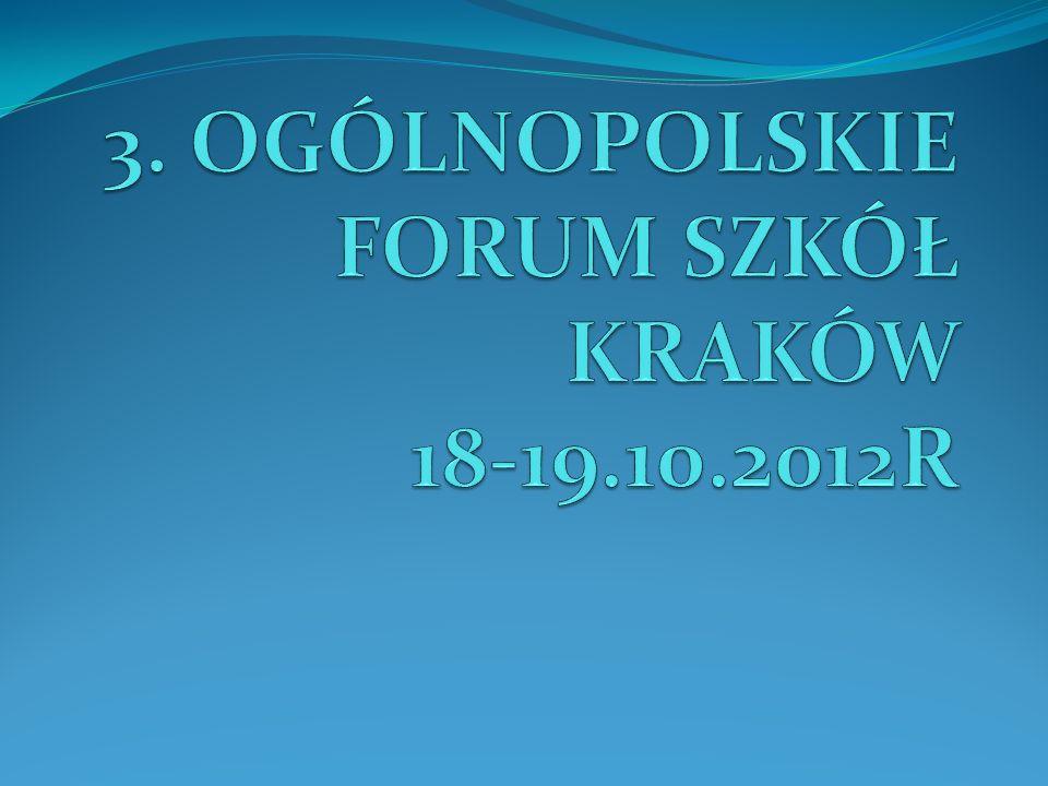 3. OGÓLNOPOLSKIE FORUM SZKÓŁ KRAKÓW 18-19.10.2012R
