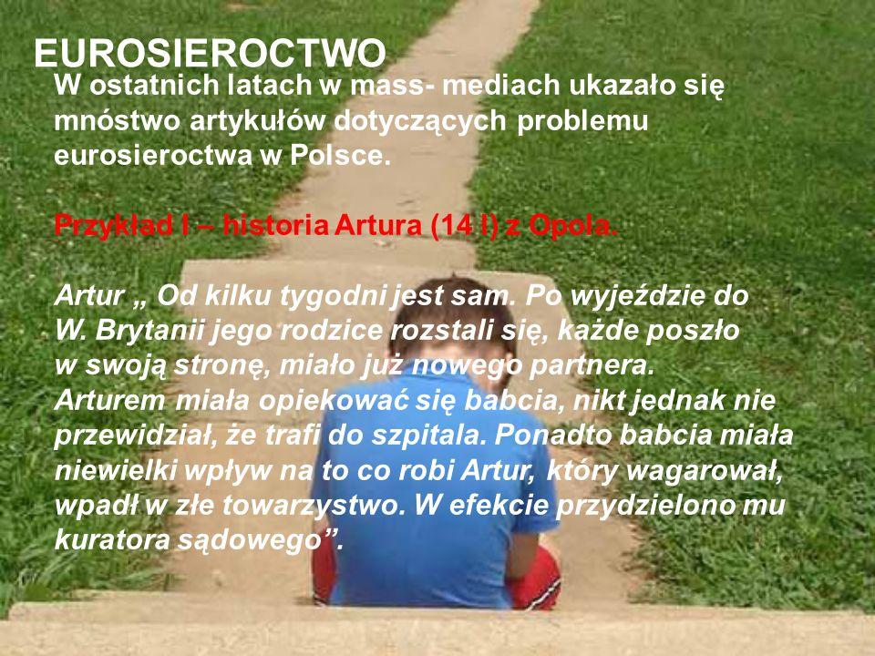 EUROSIEROCTWO W ostatnich latach w mass- mediach ukazało się mnóstwo artykułów dotyczących problemu eurosieroctwa w Polsce.