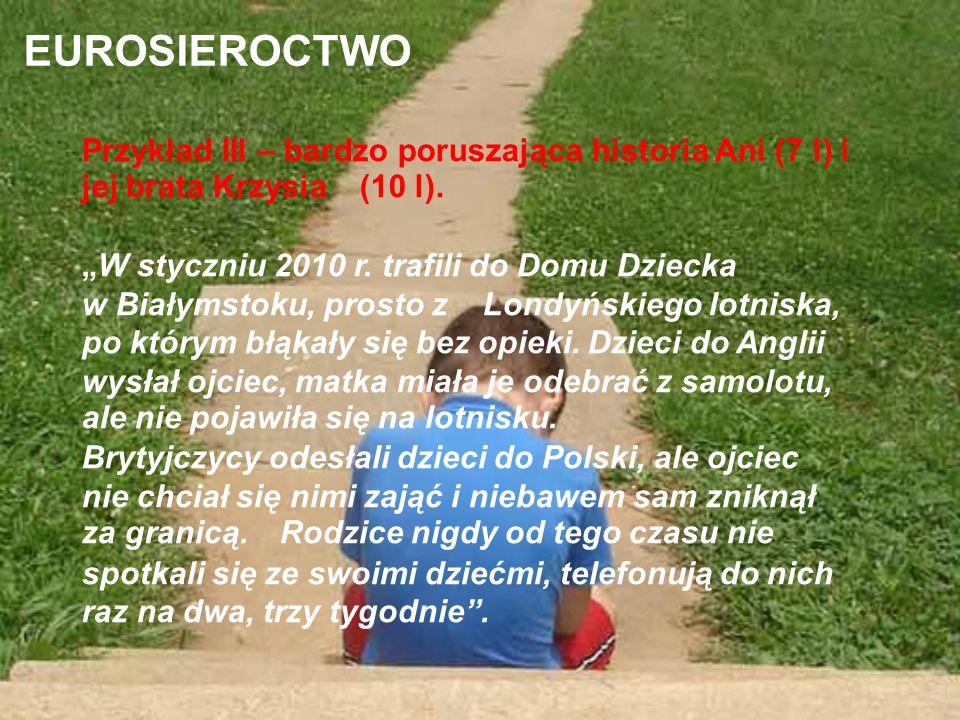 EUROSIEROCTWO Przykład III – bardzo poruszająca historia Ani (7 l) i jej brata Krzysia (10 l).