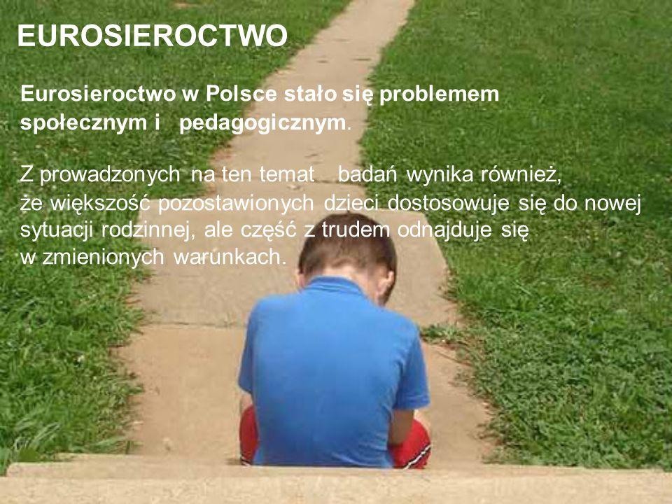 EUROSIEROCTWO Eurosieroctwo w Polsce stało się problemem społecznym i pedagogicznym.
