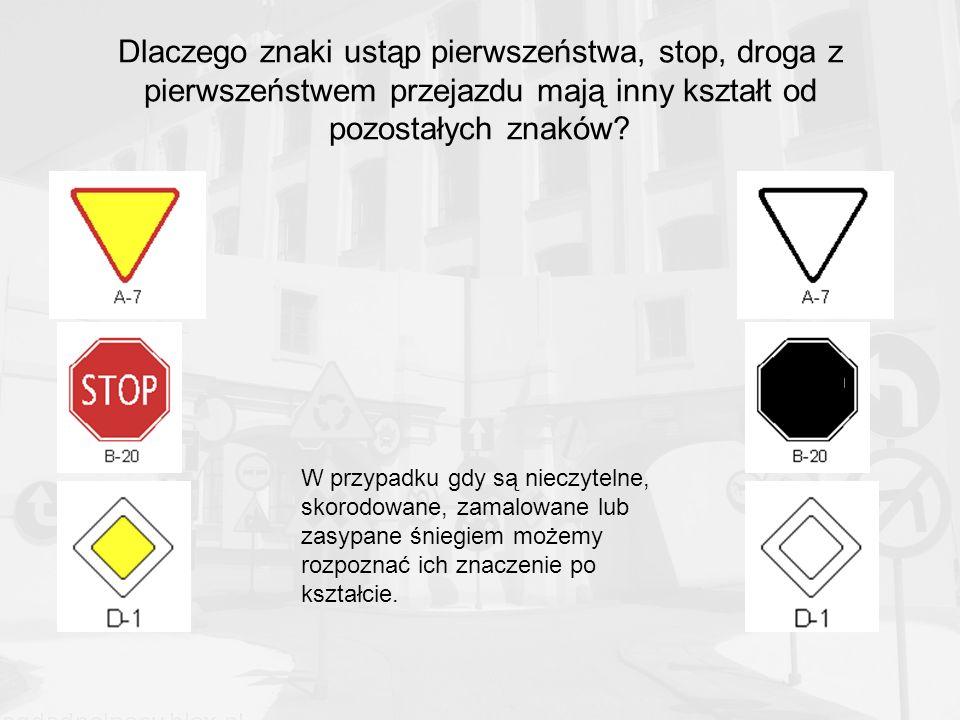 Dlaczego znaki ustąp pierwszeństwa, stop, droga z pierwszeństwem przejazdu mają inny kształt od pozostałych znaków