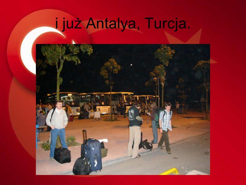 i już Antalya, Turcja.