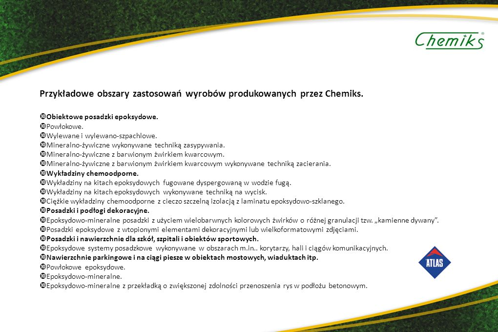 Przykładowe obszary zastosowań wyrobów produkowanych przez Chemiks.