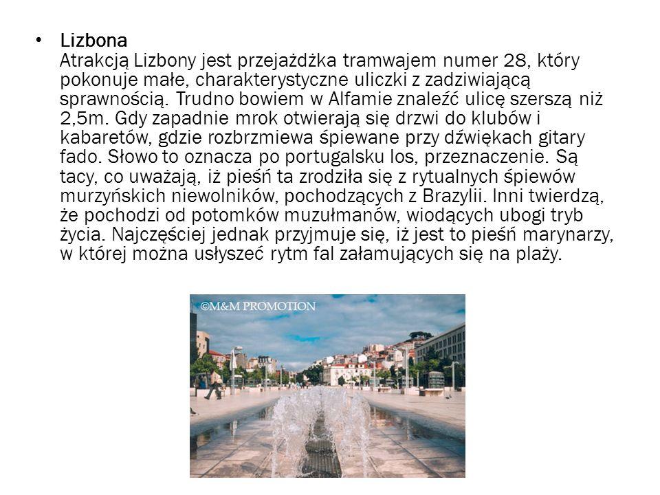 Lizbona Atrakcją Lizbony jest przejażdżka tramwajem numer 28, który pokonuje małe, charakterystyczne uliczki z zadziwiającą sprawnością.