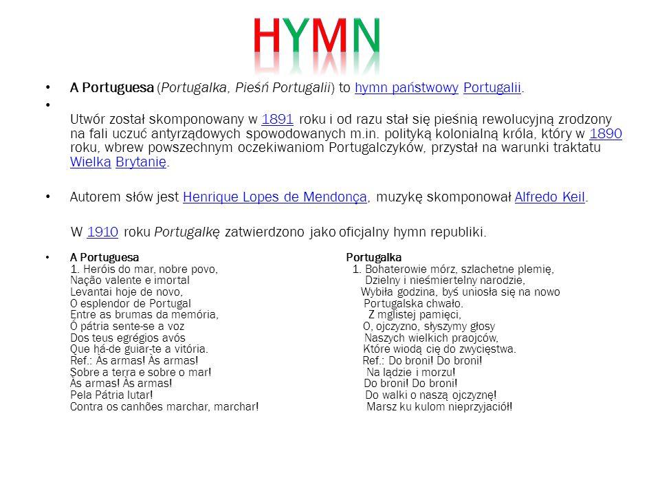 HYmn A Portuguesa (Portugalka, Pieśń Portugalii) to hymn państwowy Portugalii.
