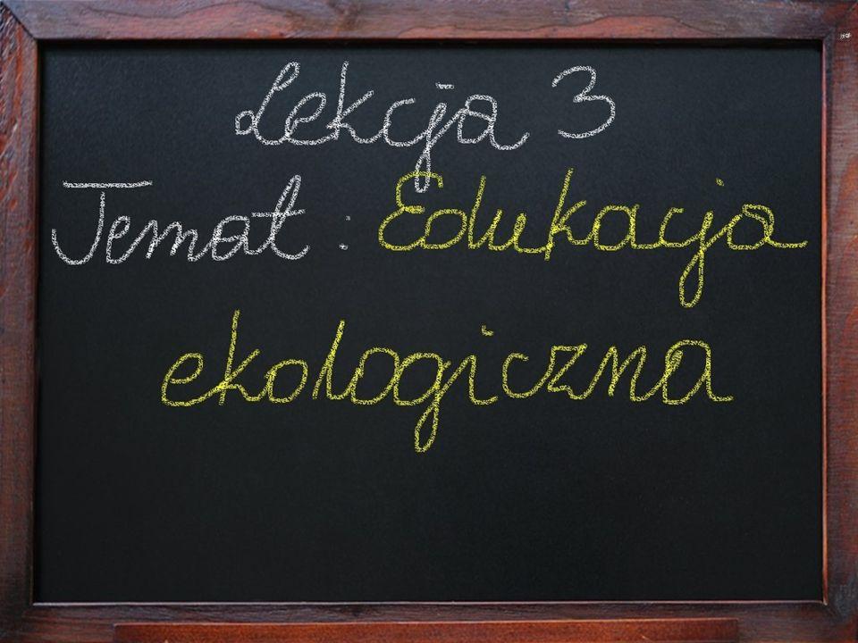 Lekcja 3 – Edukacja ekologiczna