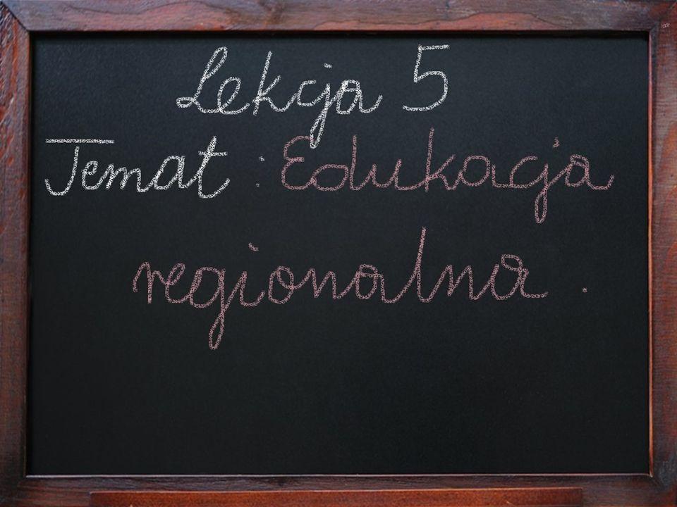 Lekcja 5 – Edukacja regionalna