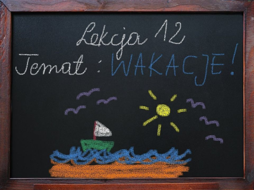 Lekcja 12 – Wakacje.