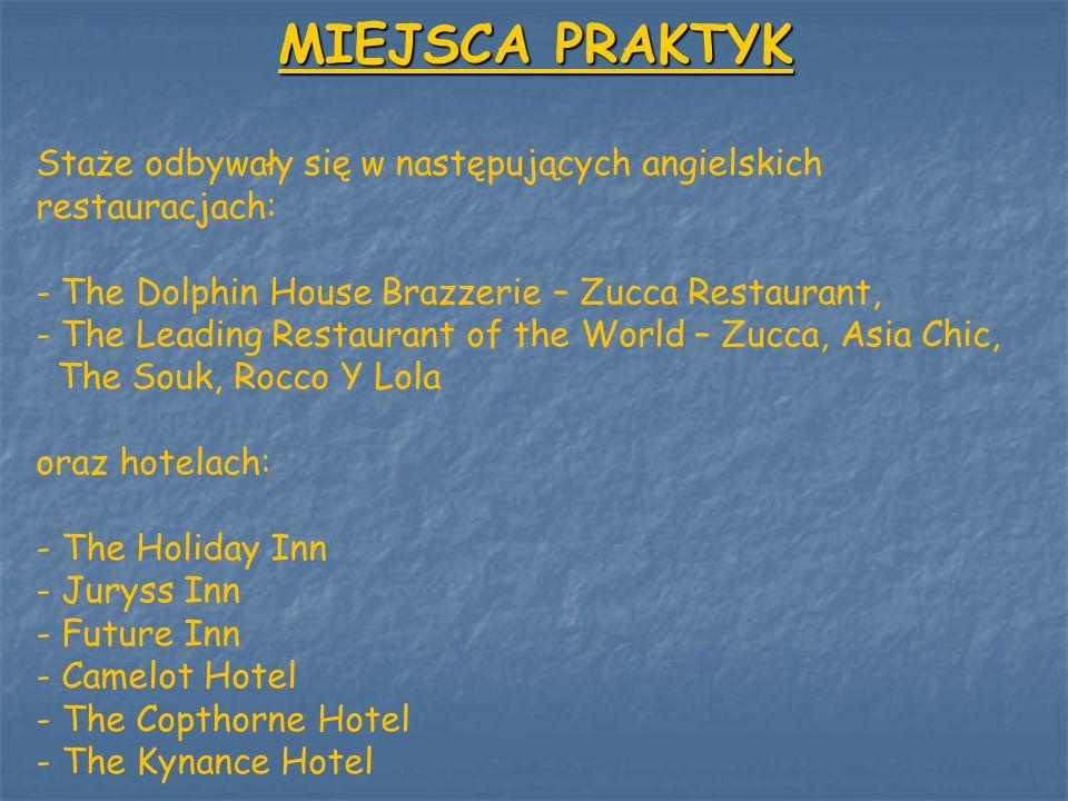 MIEJSCA PRAKTYK Staże odbywały się w następujących angielskich restauracjach: The Dolphin House Brazzerie – Zucca Restaurant,