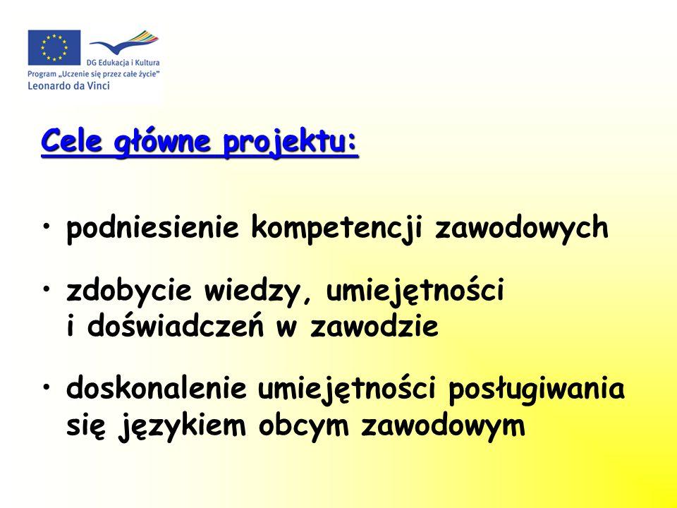 Cele główne projektu: podniesienie kompetencji zawodowych. zdobycie wiedzy, umiejętności i doświadczeń w zawodzie.