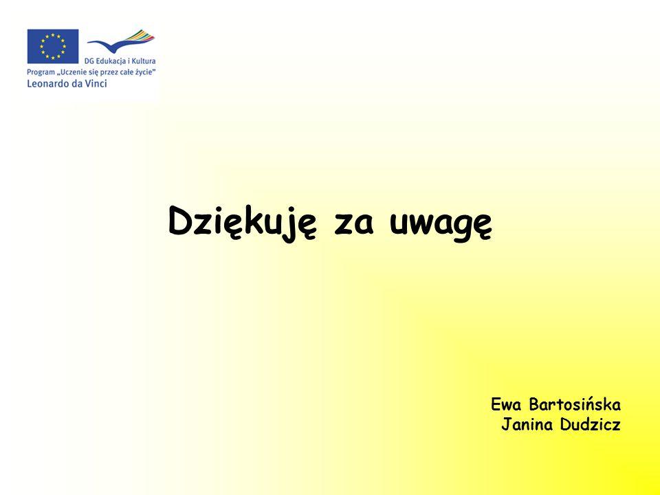 Dziękuję za uwagę Ewa Bartosińska Janina Dudzicz