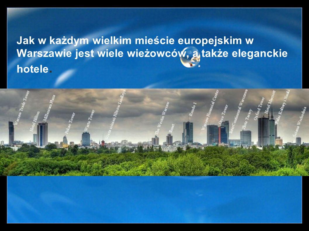 Jak w każdym wielkim mieście europejskim w Warszawie jest wiele wieżowców, a także eleganckie hotele.