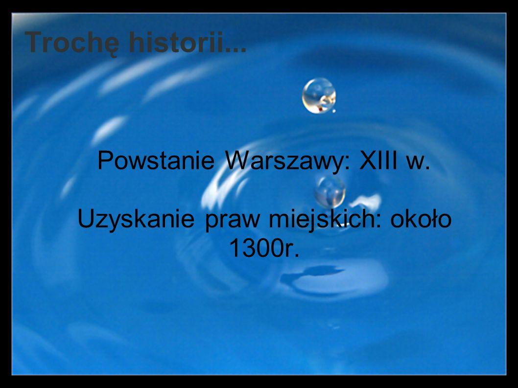 Powstanie Warszawy: XIII w. Uzyskanie praw miejskich: około 1300r.