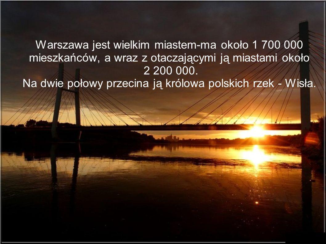 Na dwie połowy przecina ją królowa polskich rzek - Wisła.