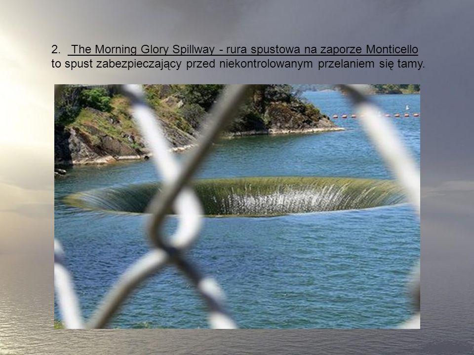 2. The Morning Glory Spillway - rura spustowa na zaporze Monticello to spust zabezpieczający przed niekontrolowanym przelaniem się tamy.