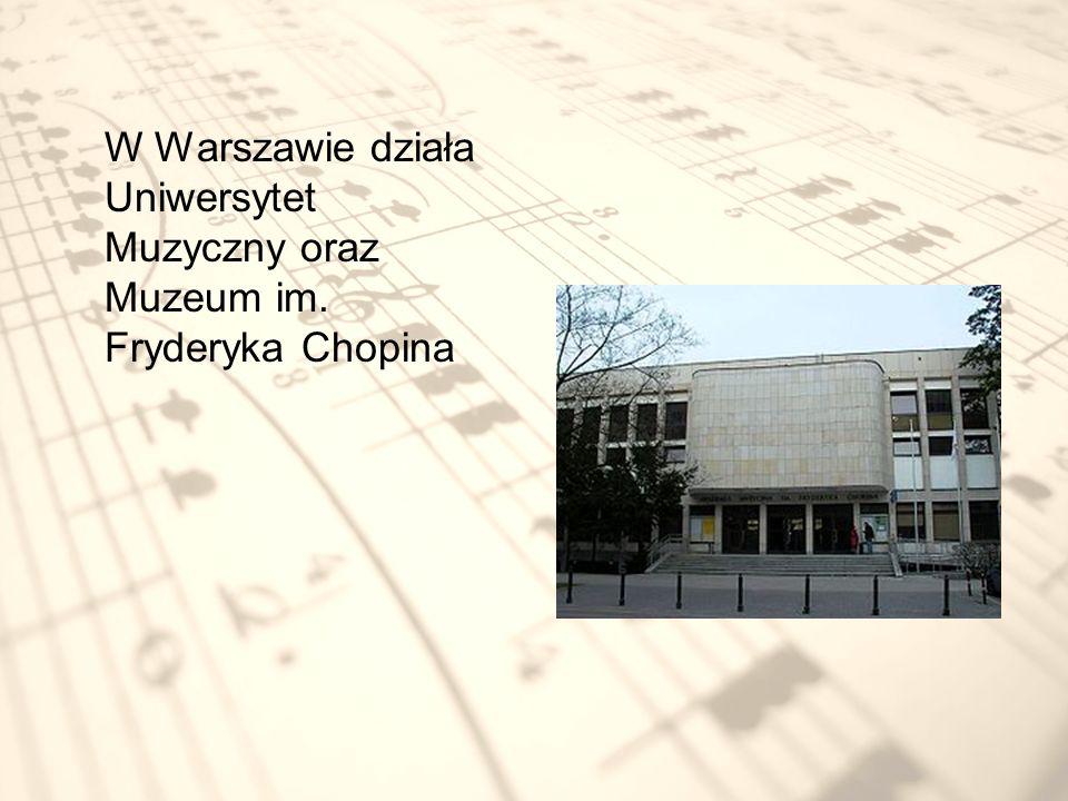 W Warszawie działa Uniwersytet Muzyczny oraz Muzeum im