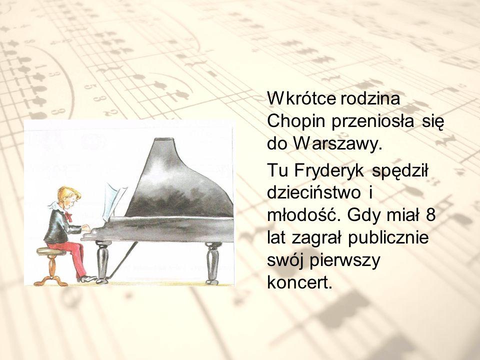 Wkrótce rodzina Chopin przeniosła się do Warszawy.