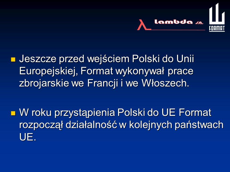Jeszcze przed wejściem Polski do Unii Europejskiej, Format wykonywał prace zbrojarskie we Francji i we Włoszech.