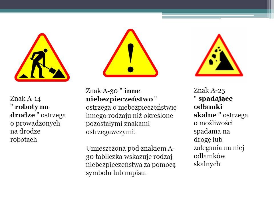 Znak A-30 inne niebezpieczeństwo ostrzega o niebezpieczeństwie innego rodzaju niż określone pozostałymi znakami ostrzegawczymi. Umieszczona pod znakiem A-30 tabliczka wskazuje rodzaj niebezpieczeństwa za pomocą symbolu lub napisu.