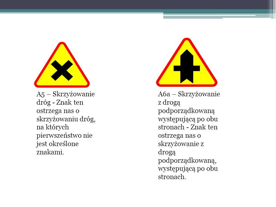 A5 – Skrzyżowanie dróg - Znak ten ostrzega nas o skrzyżowaniu dróg, na których pierwszeństwo nie jest określone znakami.