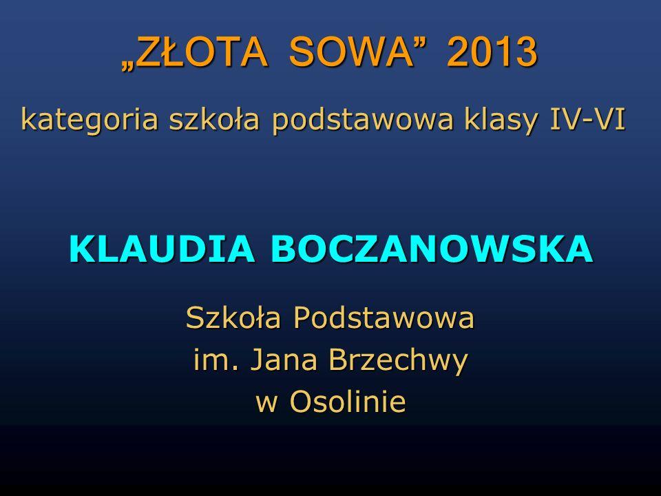 """""""ZŁOTA SOWA 2013 KLAUDIA BOCZANOWSKA"""