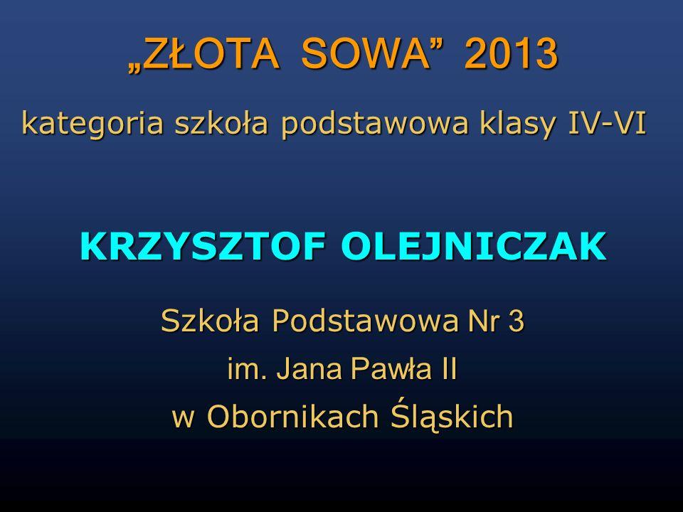 """""""ZŁOTA SOWA 2013 KRZYSZTOF OLEJNICZAK"""