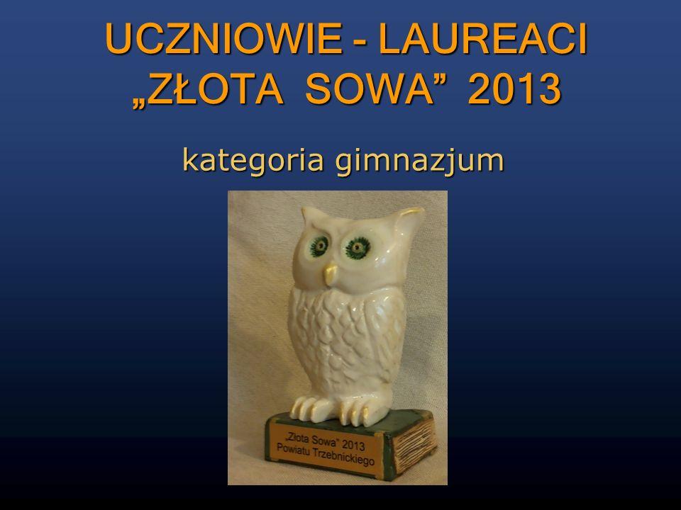 """UCZNIOWIE - LAUREACI """"ZŁOTA SOWA 2013"""