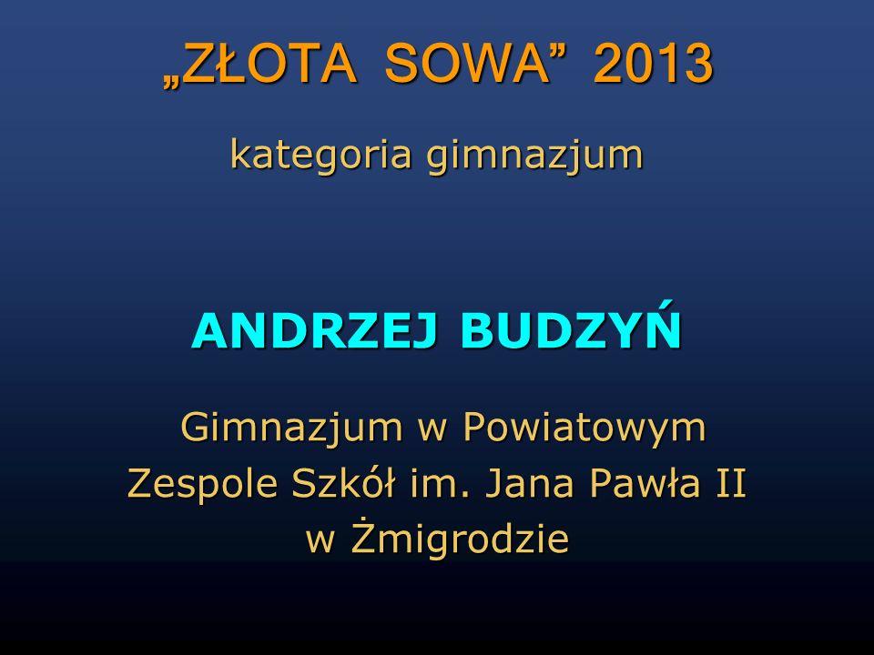 """""""ZŁOTA SOWA 2013 ANDRZEJ BUDZYŃ kategoria gimnazjum"""