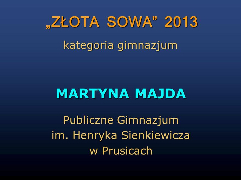 MARTYNA MAJDA Publiczne Gimnazjum im. Henryka Sienkiewicza w Prusicach